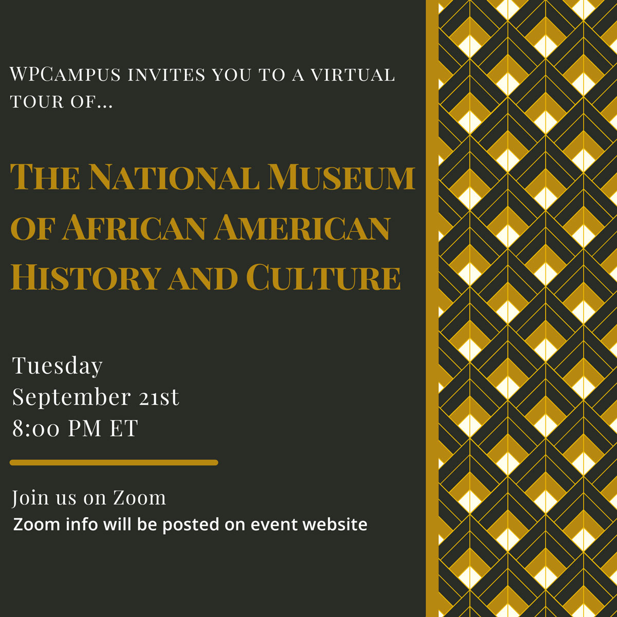 WPCampus invites you to a virtual tour of The National Museum of African American History & Culture on Tuesday September 21 at 8 pm Eastern. The Zoom info will be posted on the event website.